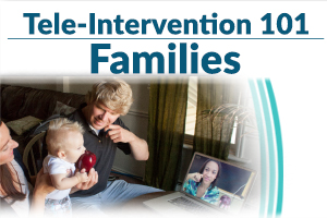 Tele-Intervention 101: Families