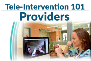 Tele-Intervention 101: Providers